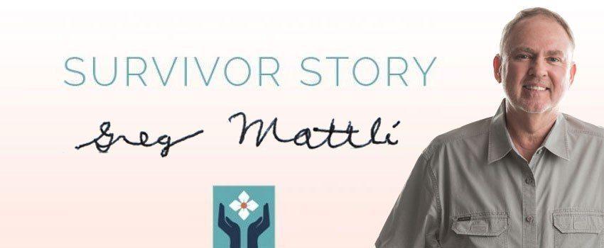 Survivor Story: Greg Mattli